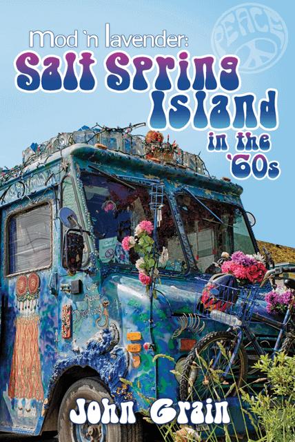 Salt Spring Reads - Mod 'n Lavender, Salt Spring Island n the '60's by John Grain (1)
